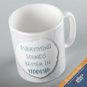 Jewish Phrase Mug Everything Sounds Better in Yiddish! 11oz