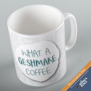 Jewish Phrase Mug What a Geshmake Coffee! 11oz