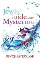 A Jewish Guide to the Mysterious [Hardcover]