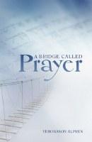 A Bridge Called Prayer [Hardcover]