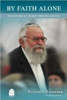 By Faith Alone: The Story of Rabbi Yehuda Amital [Hardcover]