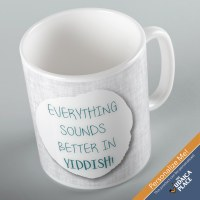 Jewish Phrase Mug Everything Sounds Better in Yiddish! 11oz