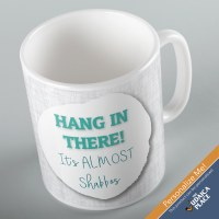 Jewish Phrase Mug Hang in There! Its ALMOST Shabbos 11oz