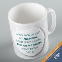 Jewish Phrase Mug When Mommy Says No, Ask Bubby When Bubby Says No...Who Are We Kidding Bubby Never Says No 11oz