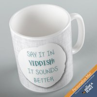 Jewish Phrase Mug Say it in Yiddish It Sounds Better! 11oz
