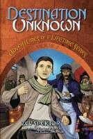 Destination Unknown: Adventures of a Lifetime Series Book 1 [Paperback]