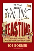 From Fasting to Feasting: A Unique Journey Through the Jewish Holidays [Hardcover]