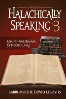 Halachically Speaking 3: Hard-to-Find Halacha for Everyday Living [Hardcover]