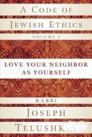 A Code of Jewish Ethics Vol. 2 - Love Your Neighbor as Yourself