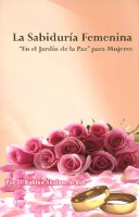 La Sabiduria Fememina - Women's Wisdom - The Garden of Peace for Women - Spanish