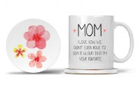 Mom Mug with Matching Coaster I Love How We Don't Even Have To Say It Aloud That I'm Your Favorite 11oz