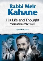 Rabbi Meir Kahane: His Life and Thought - Volume One: 1932-1975 [Hardcover]
