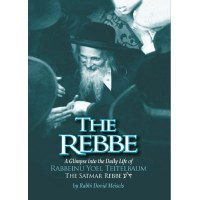 The Rebbe: A Glimpse into the Daily Life of Rabbeinu Yoel Teitelbaum The Satmar Rebbe [Hardcover]