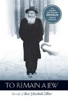 To Remain a Jew: The Life of Rav Yitzchak Zilber [Hardcover]