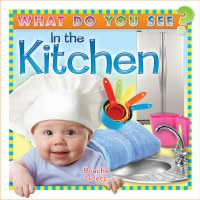 What Do You See in the Kitchen? [Board Book]