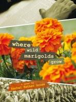 Where Wild Marigolds Grow [Hardcover]