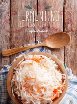 Fermenting - Recipes and Preparation