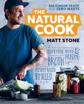 Natural Cook: Maximum Taste Minimum Waste by Matt Stone