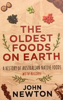The Oldest Foods on Earth, A History of Australian Native Foods