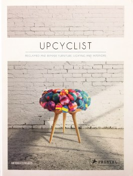 Upcyclist: Reclaimed and Remade Furniture, Lighting and Interiors