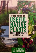 Field Guide to Useful Native Plants from Temperate Australia by J M Caton