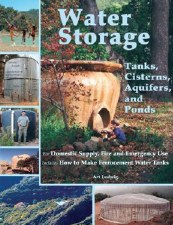Water Storage: Tanks, Cisterns, Aquifers and Ponds for Domestic Supply, Fire & Emergencies