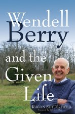 Wendell Berry the Given Life
