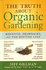 Truth About Organic Gardening - Gillman