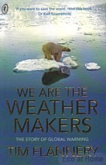 We Are The Weather Makers - Tim Flannery