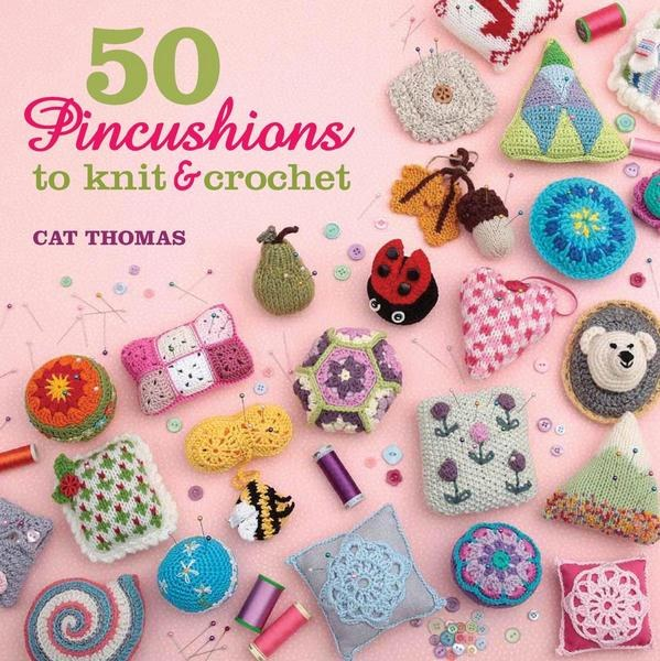 50 Pincushions To Knit & Croch