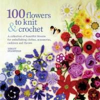 100 Flowers to Knit & Crochet