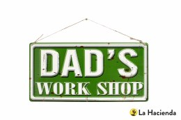 La Hacienda Embossed Steel Sign ''Dad's Worshop''