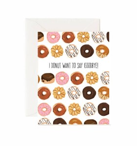 Jaybee Designs Donut Want To Say Goodbye Card