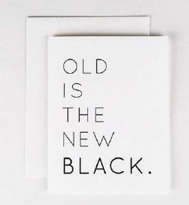 Wrinkle and Crease Old Is The New Black Card