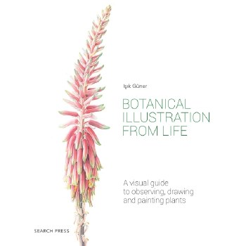 Botanical Illustration from Life - A visual guide to observing, drawing & painting plants