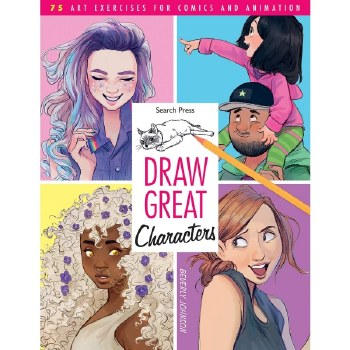 Draw Great Characters - 75 art exercises for comics & animation