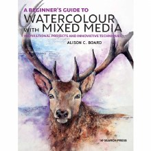 A Beginner's Guide to Watercolour with Mixed Media, Inspirational projects and innovative techniques