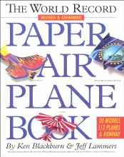 The World Record Paper Airplane Book by Ken Blackburn and Jeff Lammers