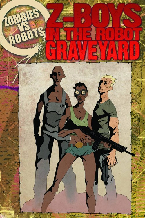 Zombies Vs Robots Z-Boyz In the Robot Graveyard Prose HC