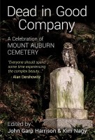Dead in Good Company: A Celebration of Mount Auburn Cemetery