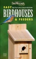 BirdWatcher's Digest Easy Birdhouses & Feeders