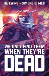 WE ONLY FIND THEM WHEN THEY ARE DEAD TP VOL 01 DISCOVER NOW