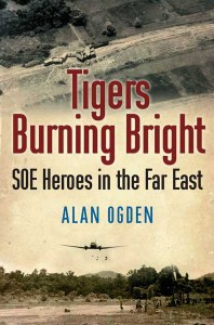 Tigers Burning Bright : SOE Heroes in the Far East