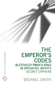 The Emperor's Codes : Bletchley Park's Role in Breaking Japan's Secret Cyphers