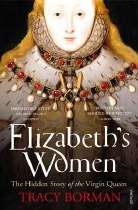 Elizabeth's Women : The Hidden Story of the Virgin Queen