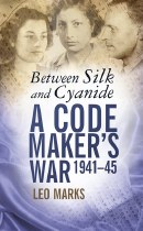 Between Silk And Cyanide : A Code Maker's War 1941-45
