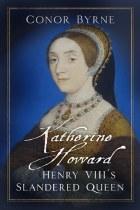 Katherine Howard Henry VIII's Slandered Queen