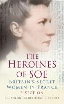 Heroines of the SOE : Britain's Secret Women in France.  F. Section
