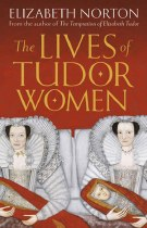 The Lives Of Tudor Women