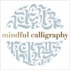 Mindful Calligraphy: Beautiful Mark Making